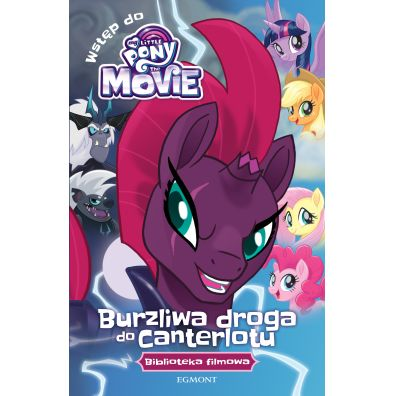 My Little Pony The Movie. Burzliwa droga do Canterlotu